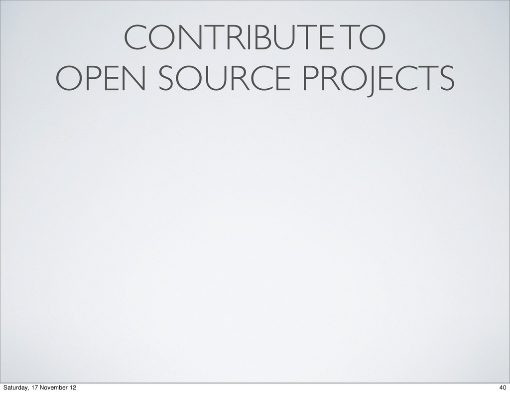 CONTRIBUTE TO OPEN SOURCE PROJECTS 40 Saturday,...