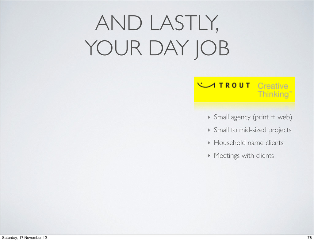 AND LASTLY, YOUR DAY JOB ‣ Small agency (print ...