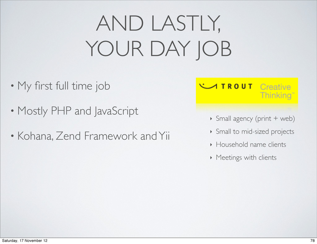 AND LASTLY, YOUR DAY JOB • My first full time jo...