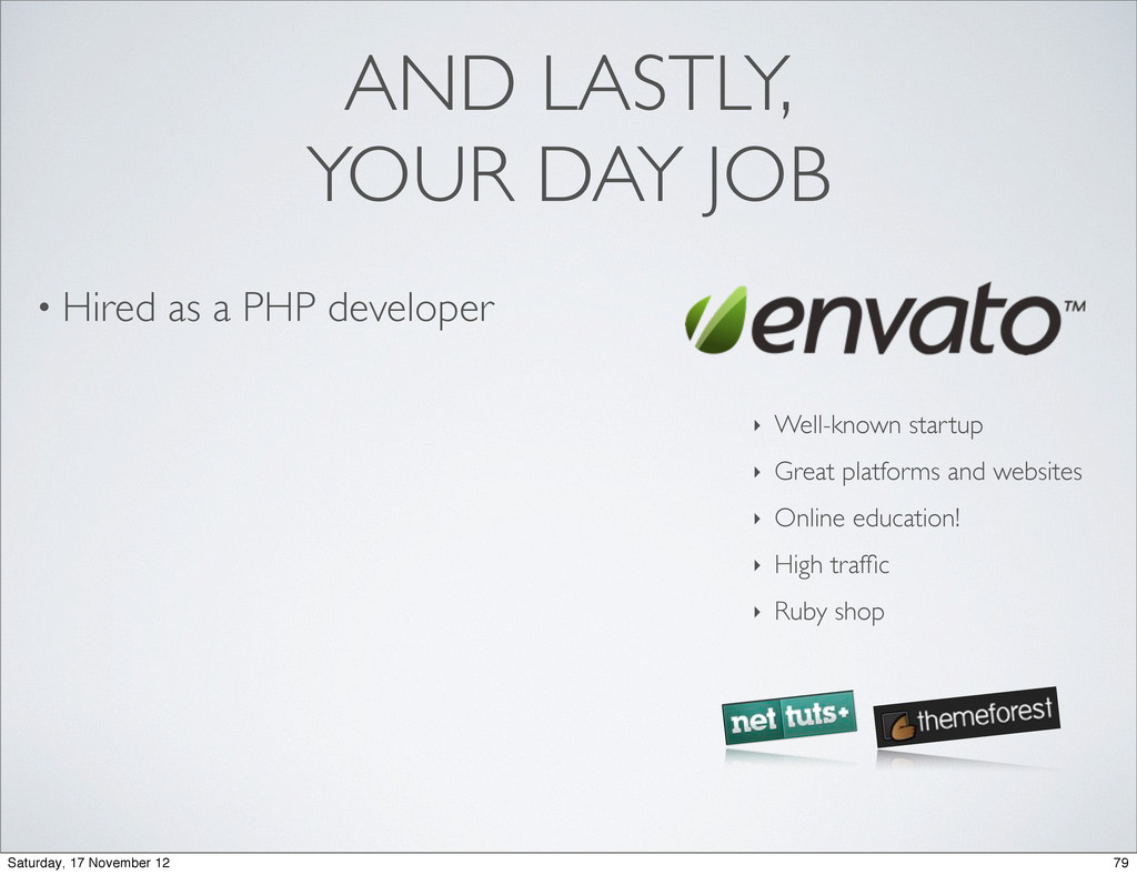 • Hired as a PHP developer AND LASTLY, YOUR DAY...