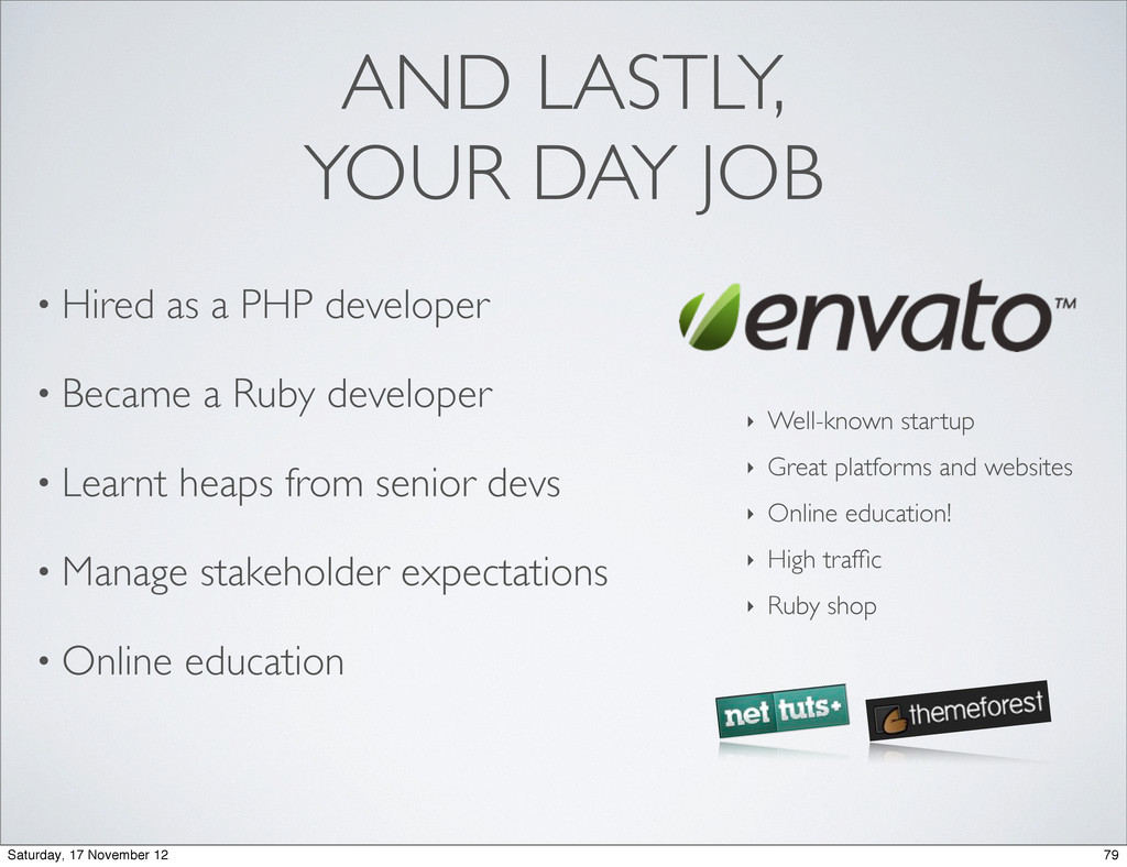 • Hired as a PHP developer • Became a Ruby deve...
