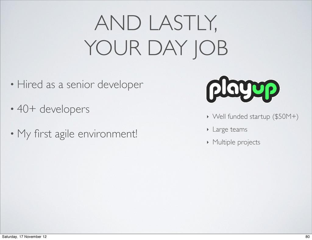 • Hired as a senior developer • 40+ developers ...