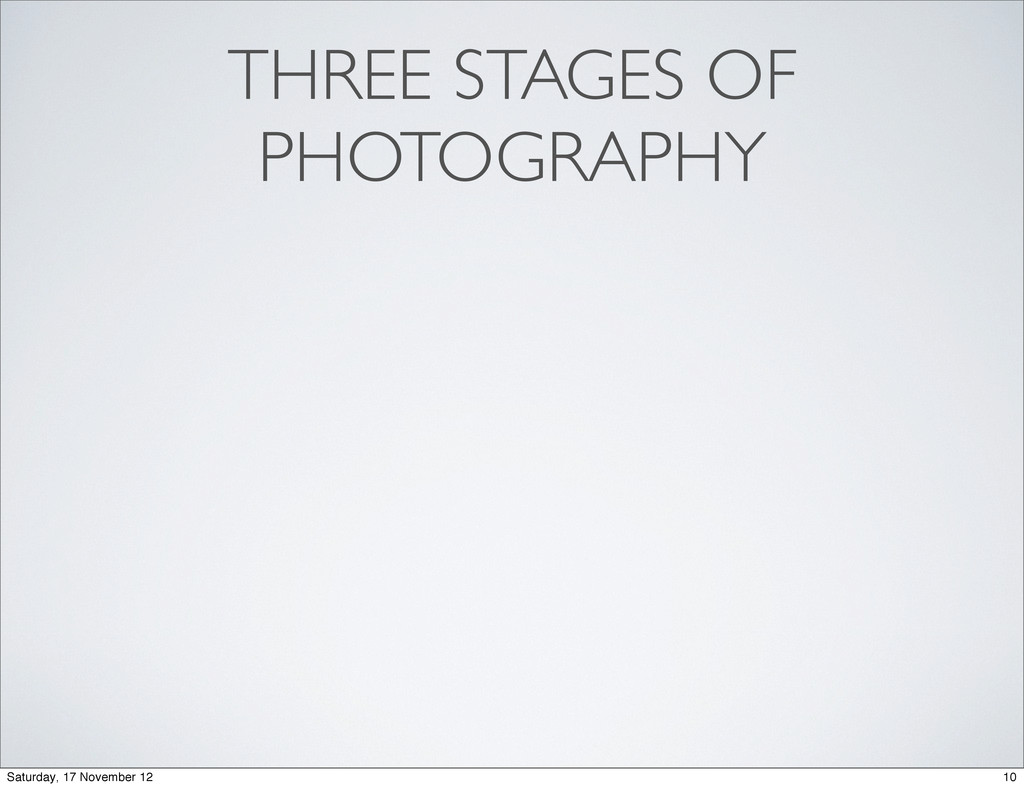 THREE STAGES OF PHOTOGRAPHY 10 Saturday, 17 Nov...