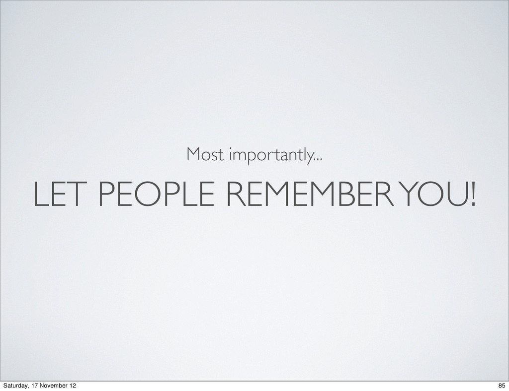 LET PEOPLE REMEMBER YOU! Most importantly... 85...
