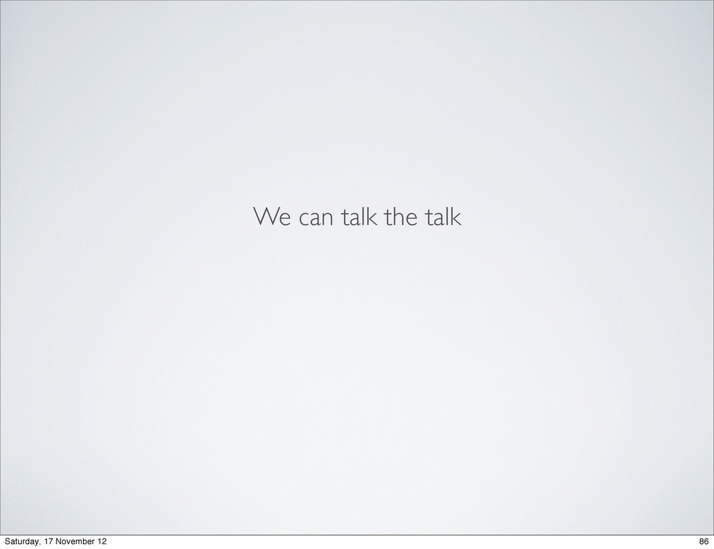 We can talk the talk 86 Saturday, 17 November 12