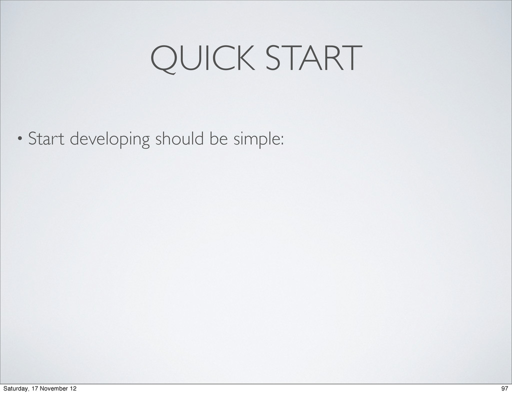 QUICK START • Start developing should be simple...