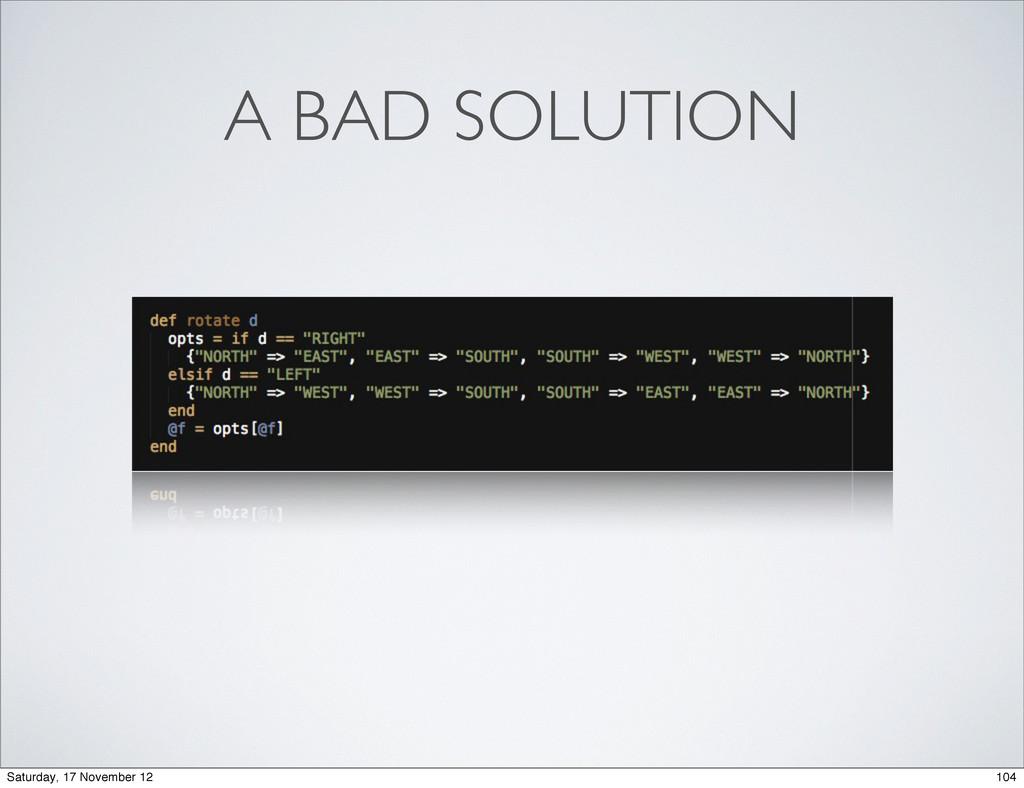 A BAD SOLUTION 104 Saturday, 17 November 12