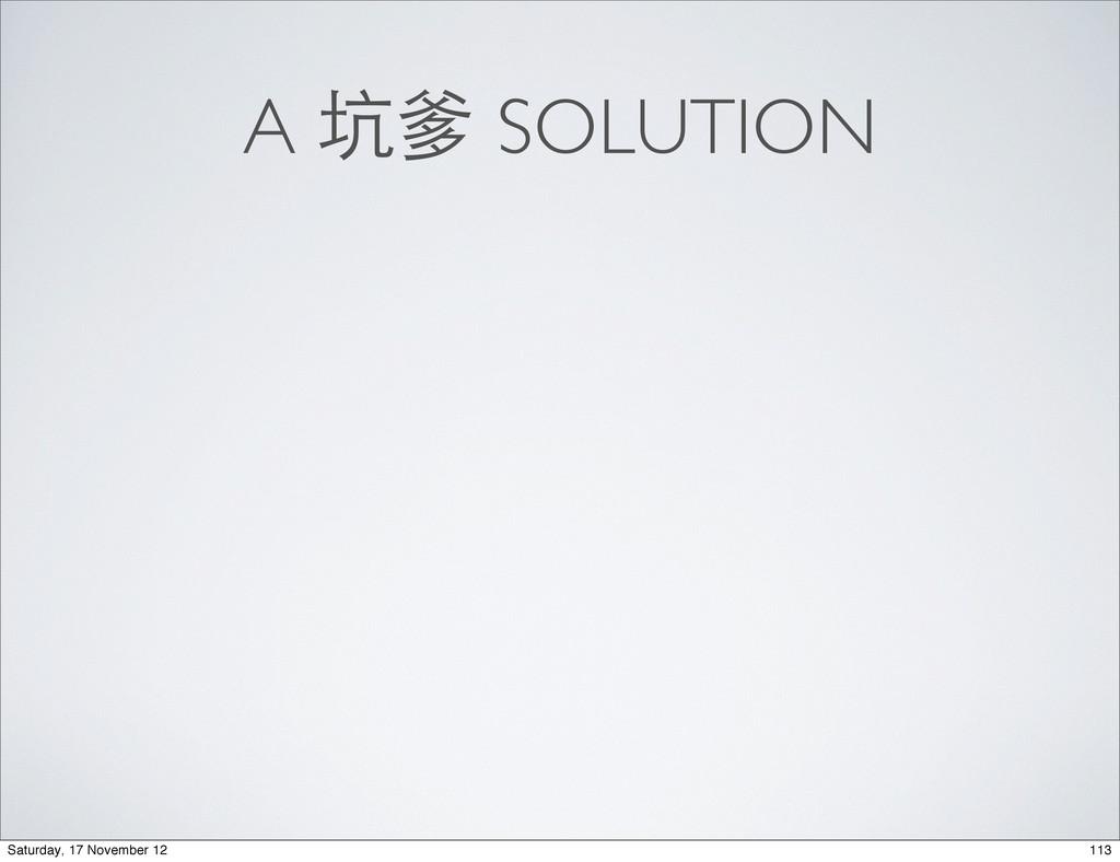 A 坑爹 SOLUTION 113 Saturday, 17 November 12