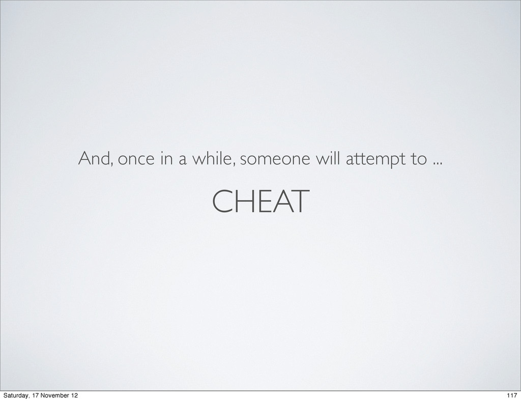 CHEAT And, once in a while, someone will attemp...
