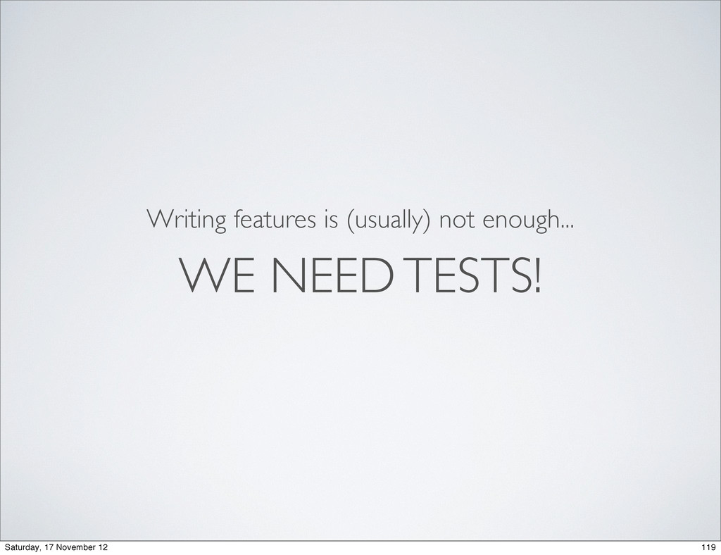 WE NEED TESTS! Writing features is (usually) no...