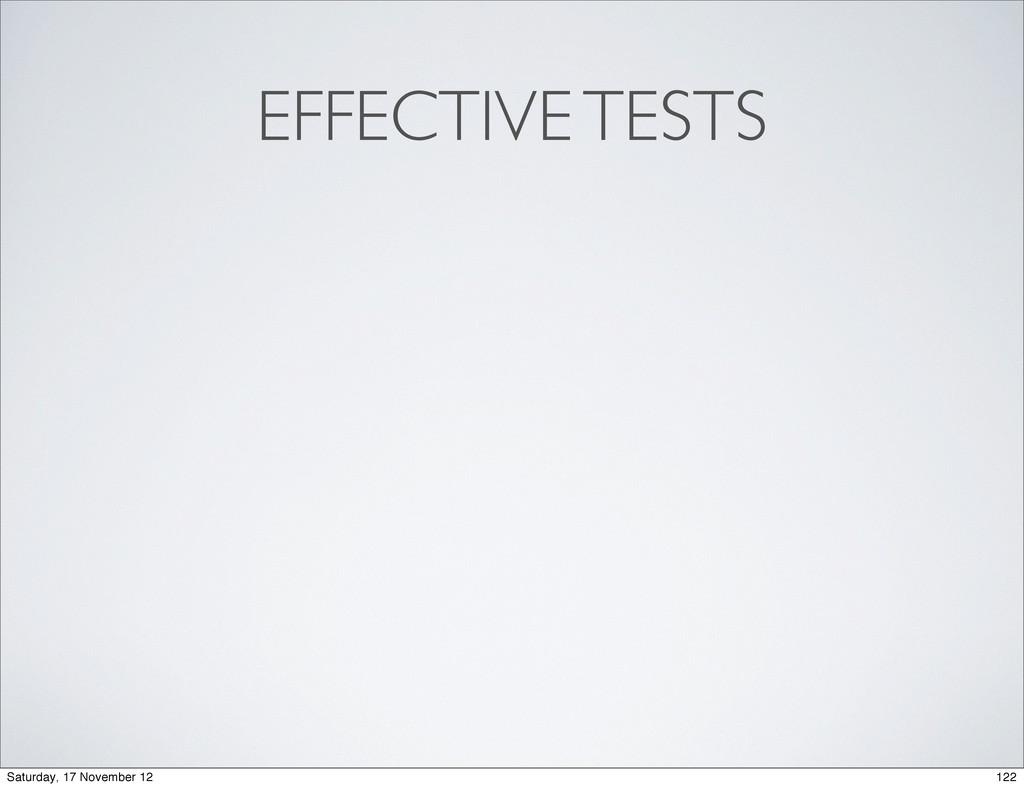 EFFECTIVE TESTS 122 Saturday, 17 November 12