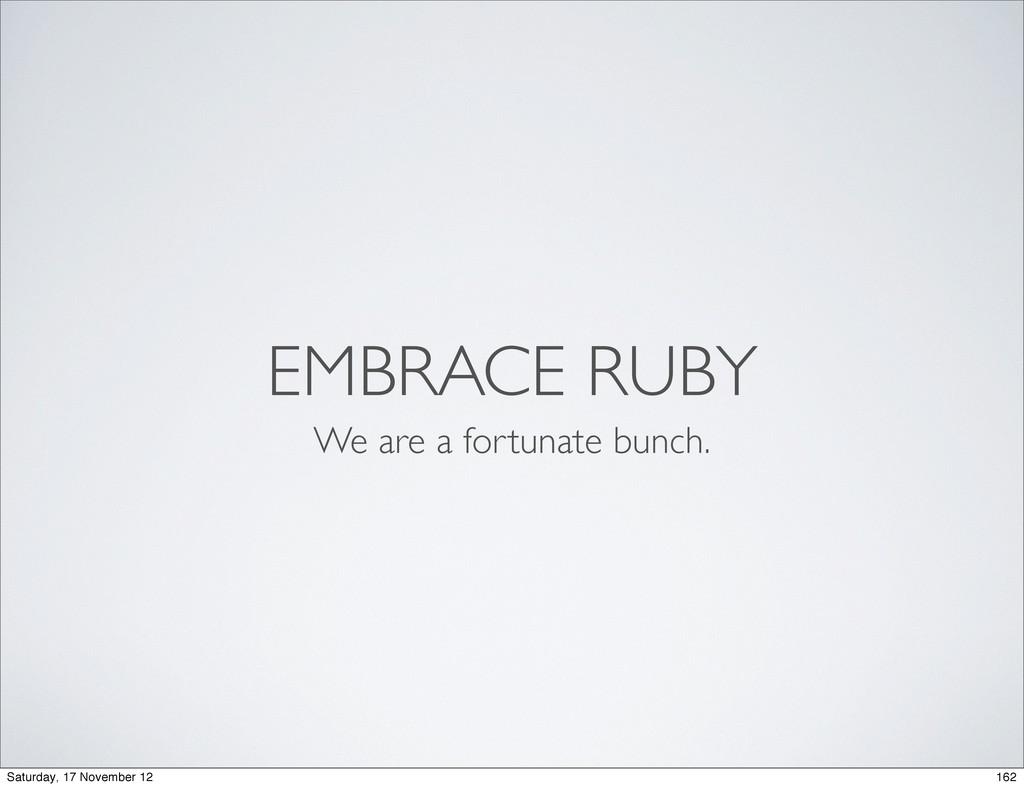 EMBRACE RUBY We are a fortunate bunch. 162 Satu...