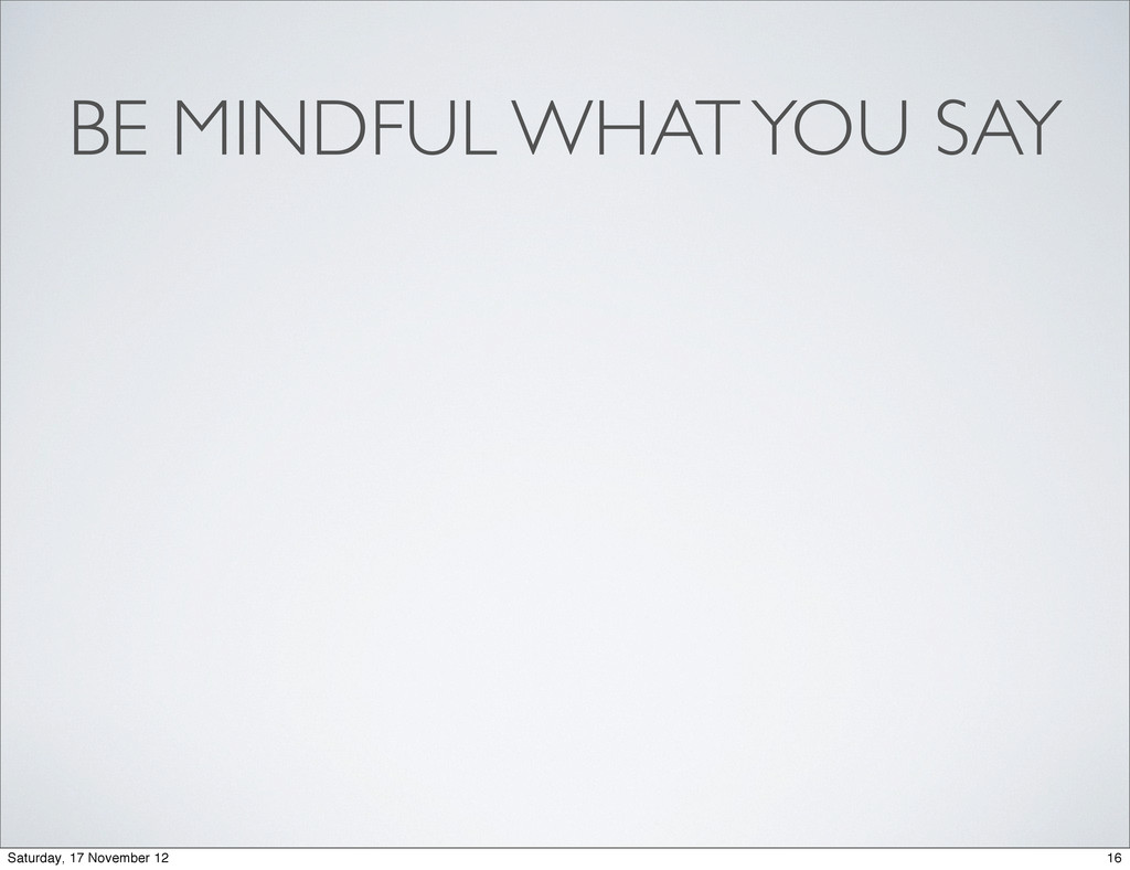 BE MINDFUL WHAT YOU SAY 16 Saturday, 17 Novembe...