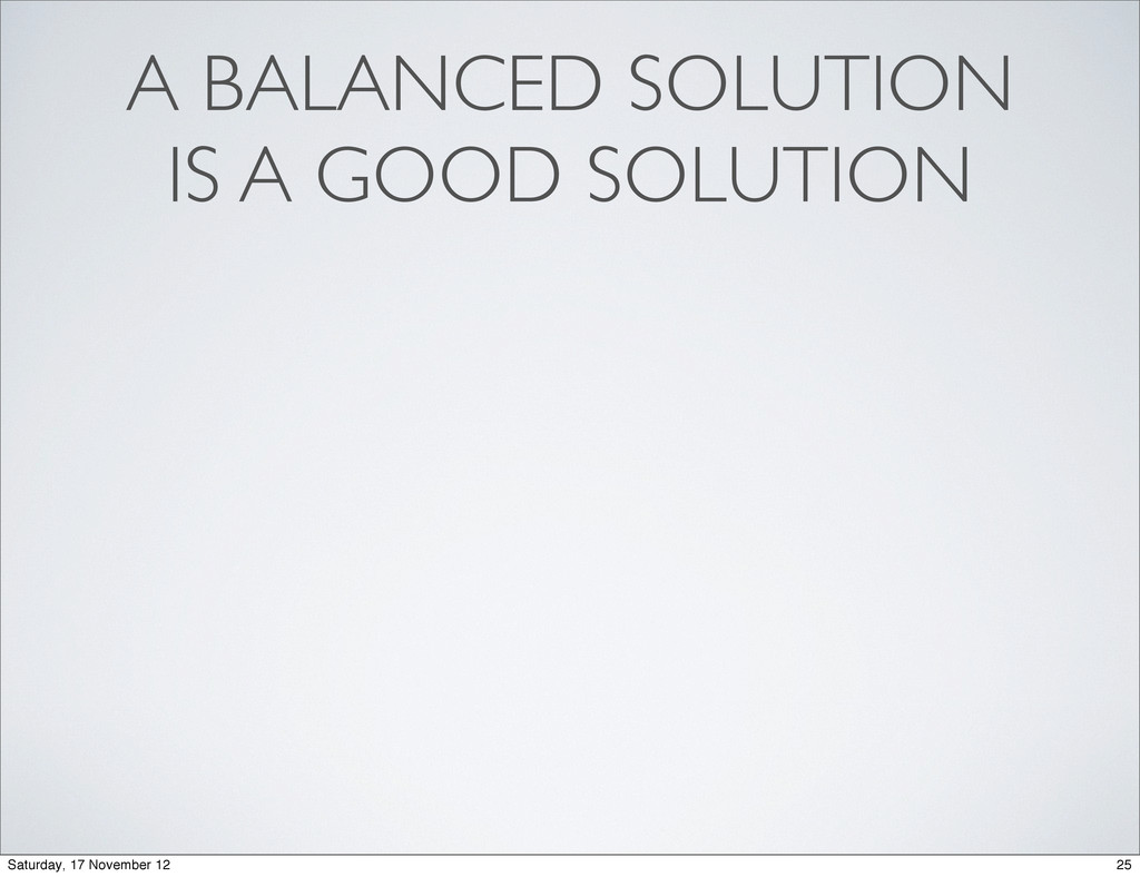 A BALANCED SOLUTION IS A GOOD SOLUTION 25 Satur...