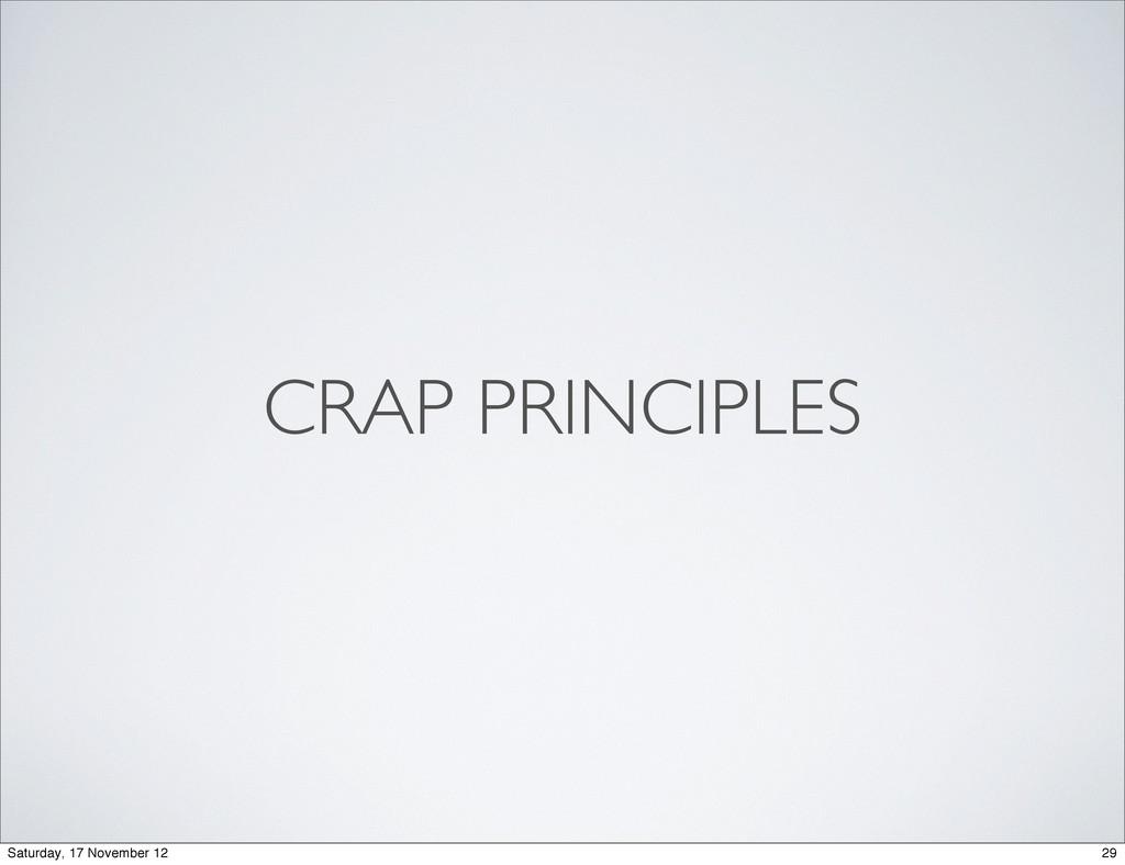CRAP PRINCIPLES 29 Saturday, 17 November 12