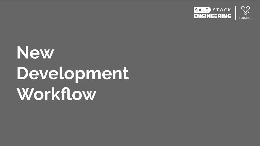 New Development Workflow