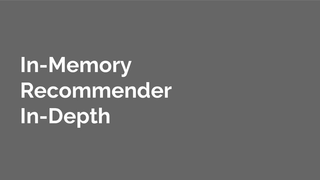 In-Memory Recommender In-Depth