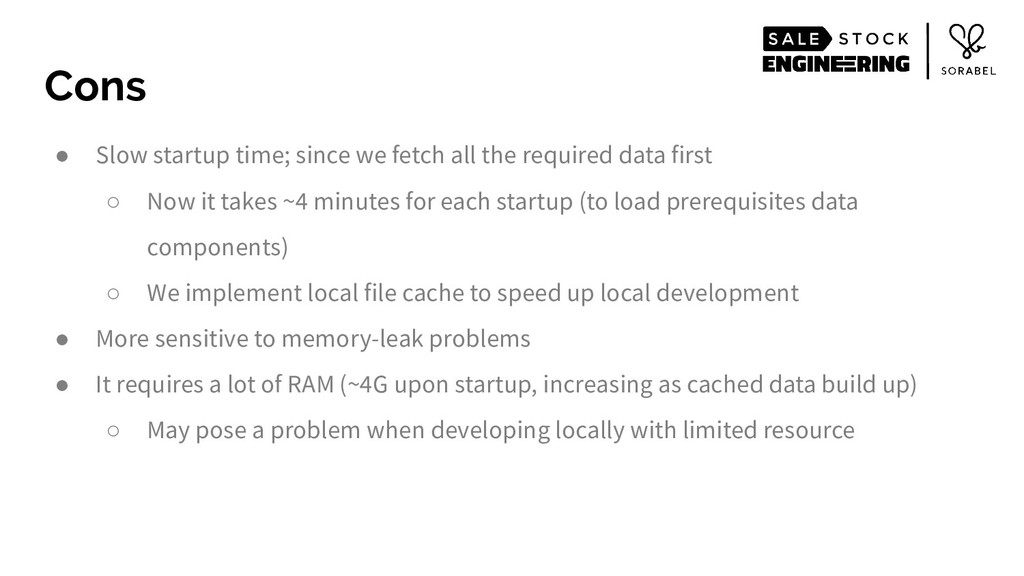 ● Slow startup time; since we fetch all the req...