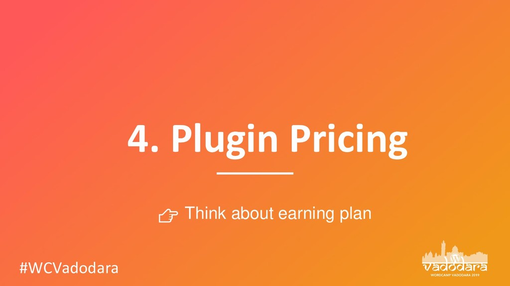 4. Plugin Pricing #WCVadodara  Think about earn...