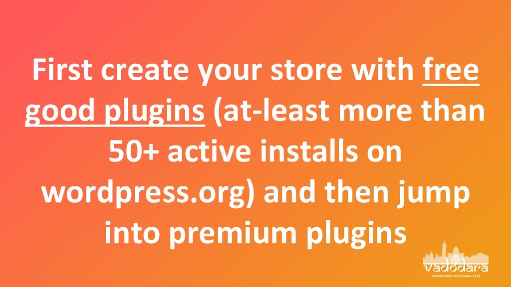 First create your store with free good plugins ...
