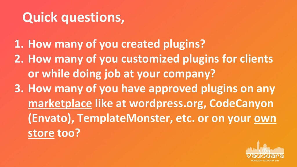 1. How many of you created plugins? 2. How many...