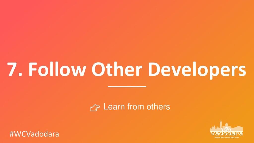 7. Follow Other Developers #WCVadodara  Learn f...