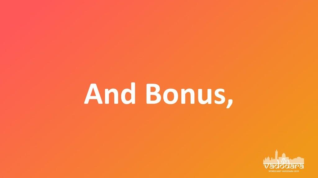 And Bonus,