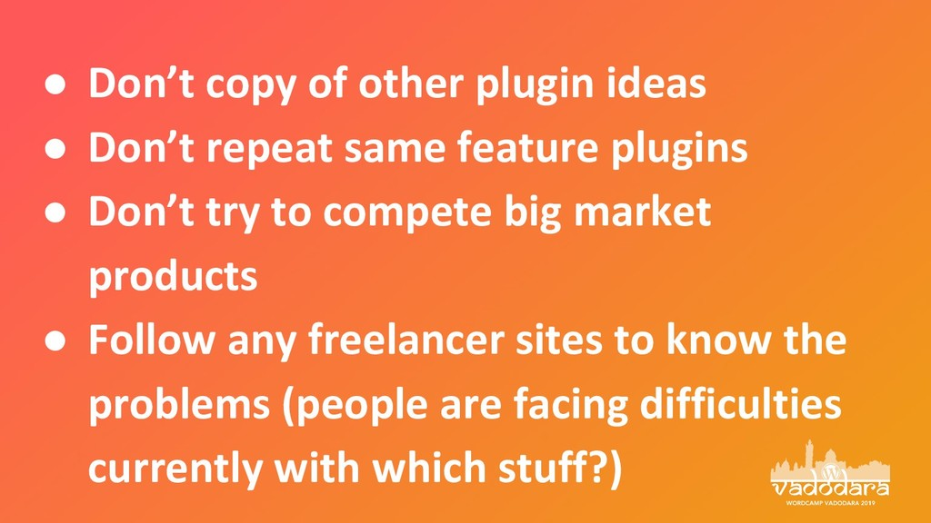 ● Don't copy of other plugin ideas ● Don't repe...