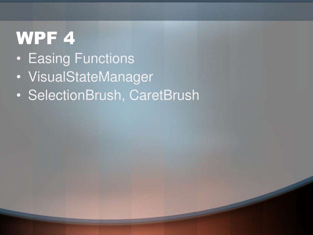WPF 4 • Easing Functions • VisualStateManager •...