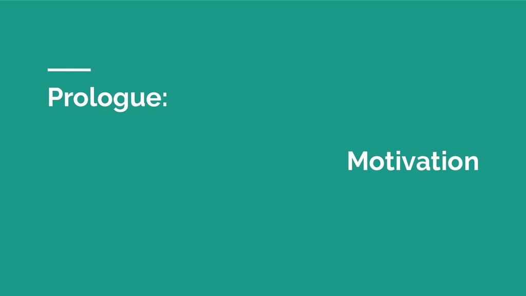 Prologue: Motivation
