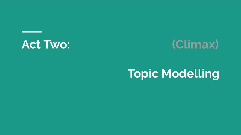 Act Two: (Climax) Topic Modelling