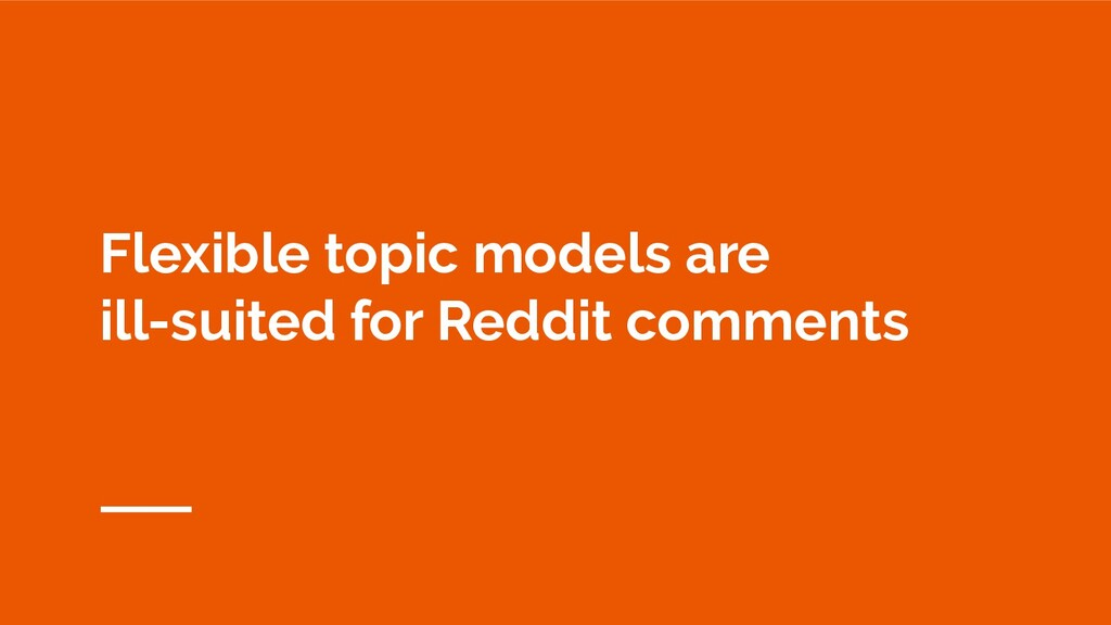 Flexible topic models are ill-suited for Reddit...
