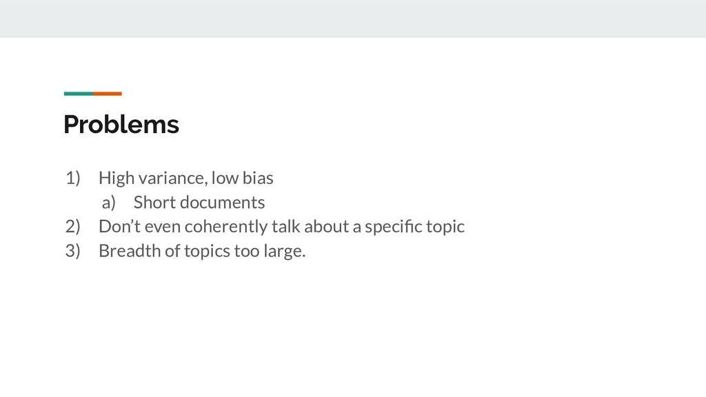 Problems 1) High variance, low bias a) Short do...
