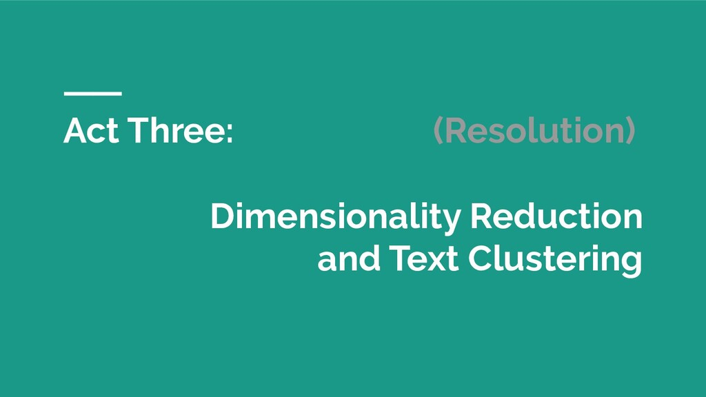 Act Three: (Resolution) Dimensionality Reductio...