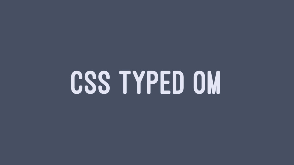 CSS TYPED OM
