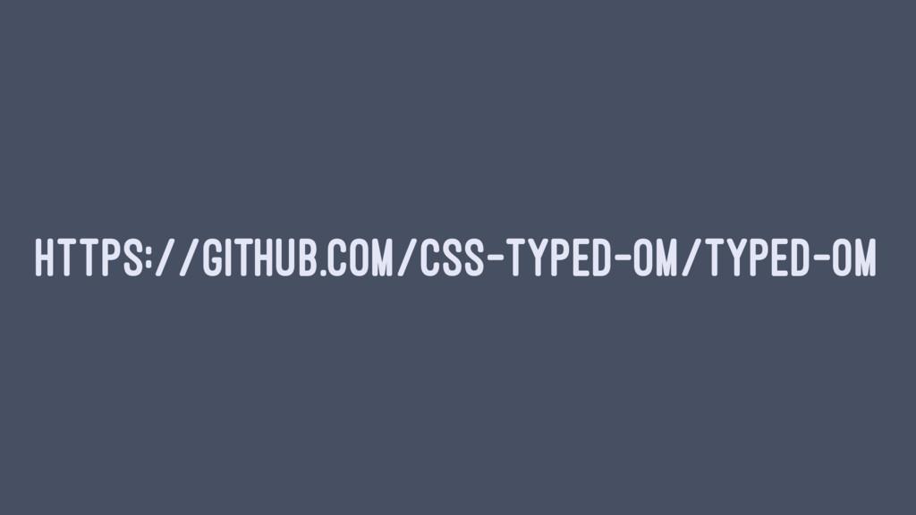 HTTPS://GITHUB.COM/CSS-TYPED-OM/TYPED-OM