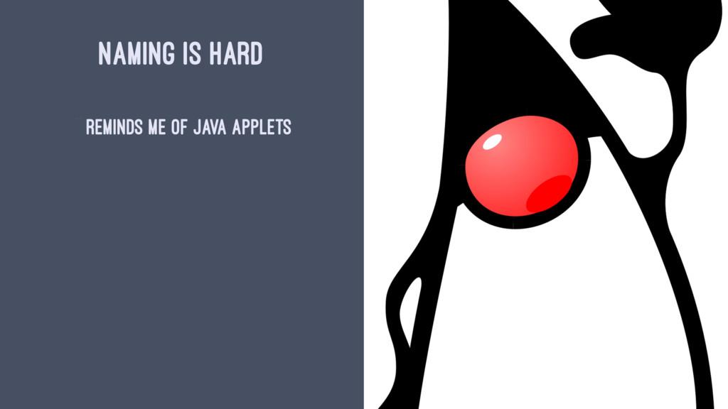 NAMING IS HARD ^ Reminds me of java applets