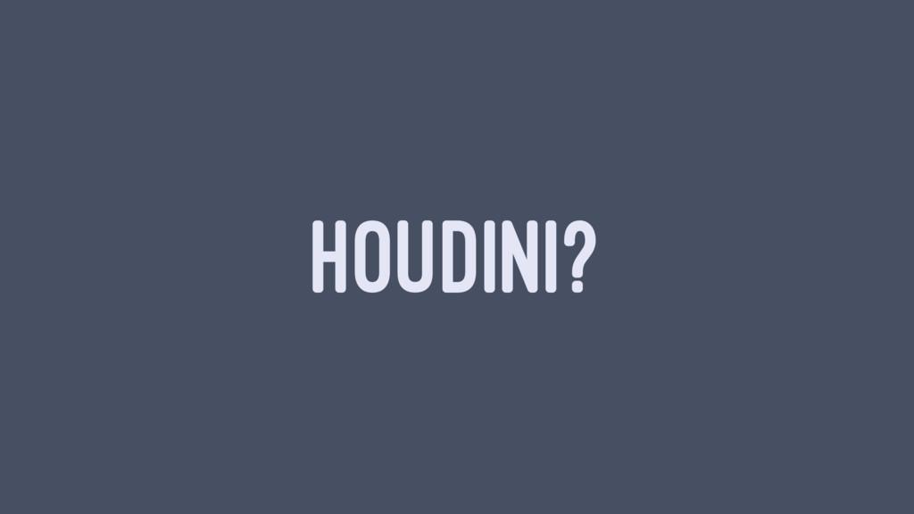 HOUDINI?