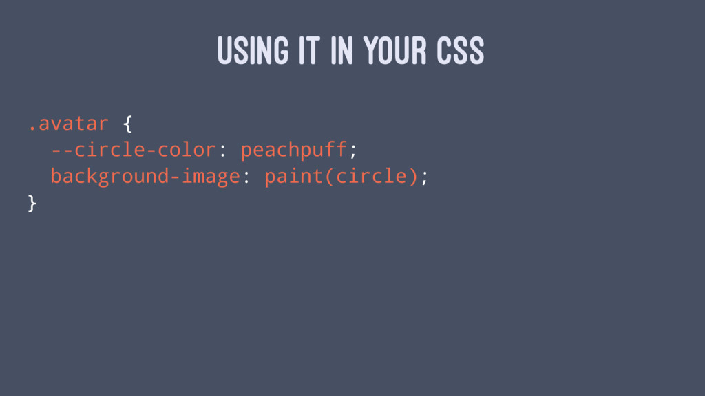 USING IT IN YOUR CSS .avatar { --circle-color: ...
