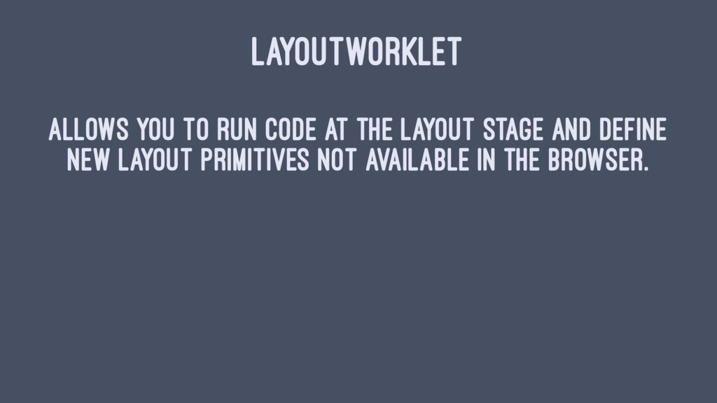 LAYOUTWORKLET Allows you to run code at the lay...