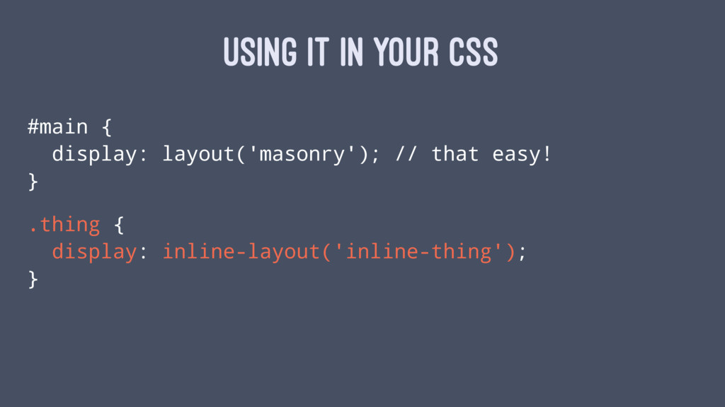 USING IT IN YOUR CSS #main { display: layout('m...
