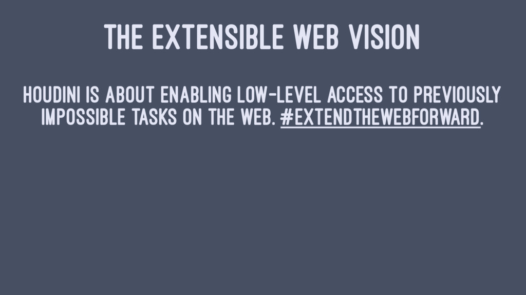 THE EXTENSIBLE WEB VISION Houdini is about enab...