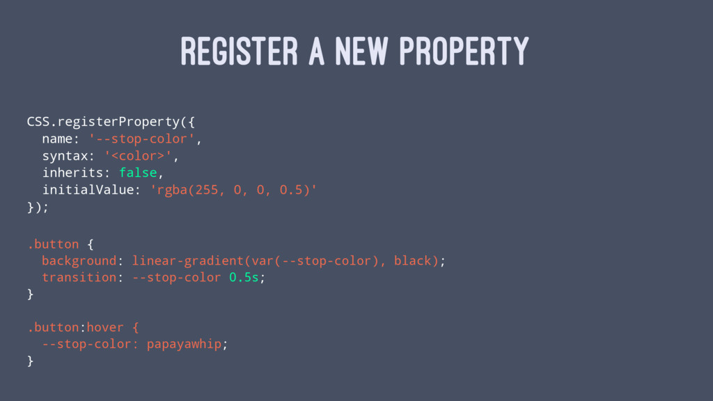 REGISTER A NEW PROPERTY CSS.registerProperty({ ...
