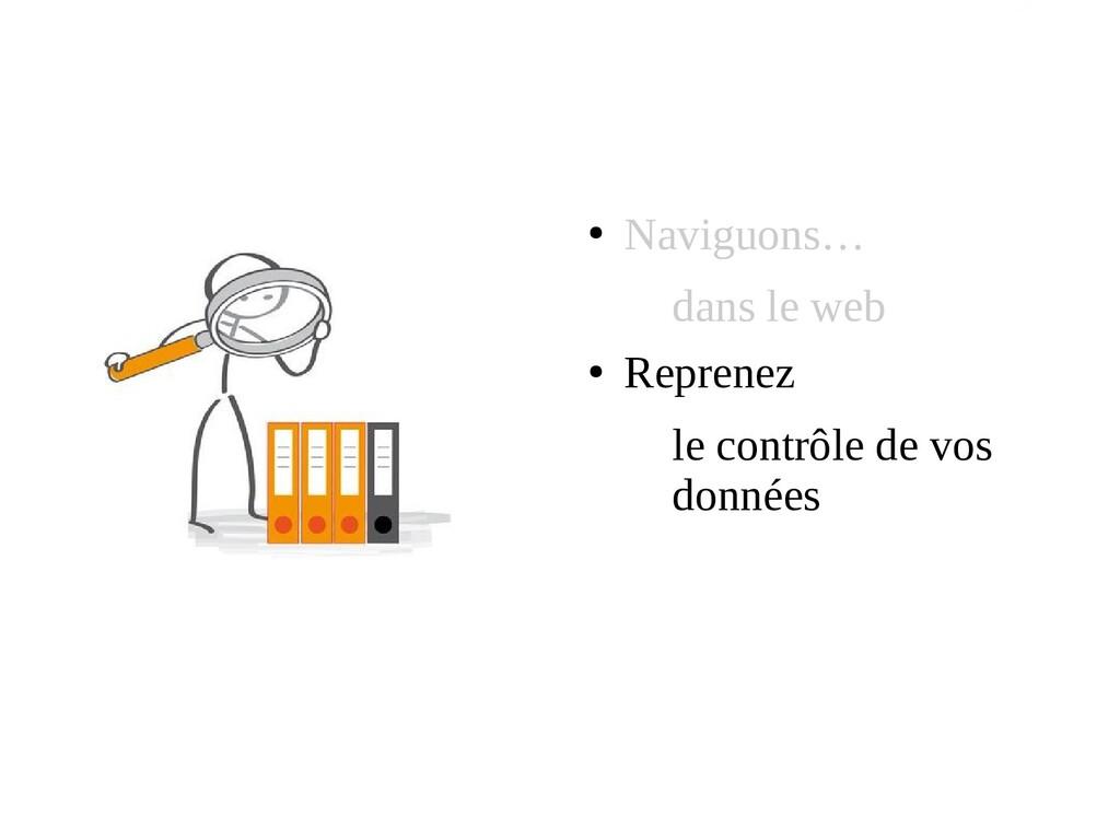 ● Naviguons… dans le web ● Reprenez le contrôle...