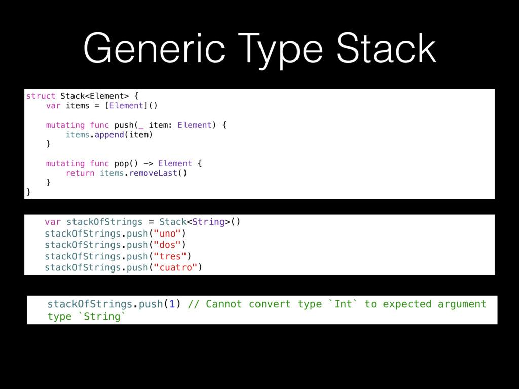 Generic Type Stack struct Stack<Element> { var ...