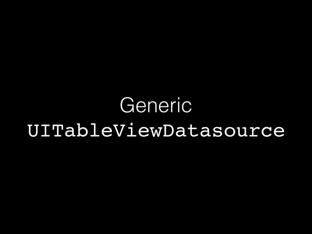 Generic UITableViewDatasource