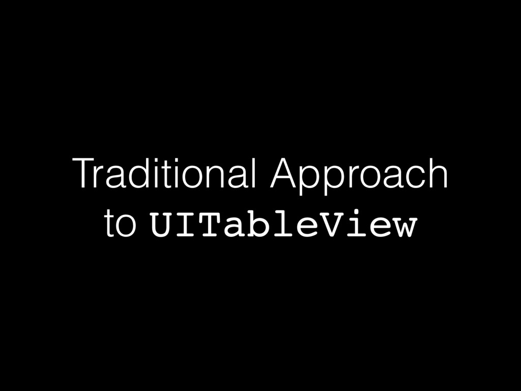 Traditional Approach to UITableView