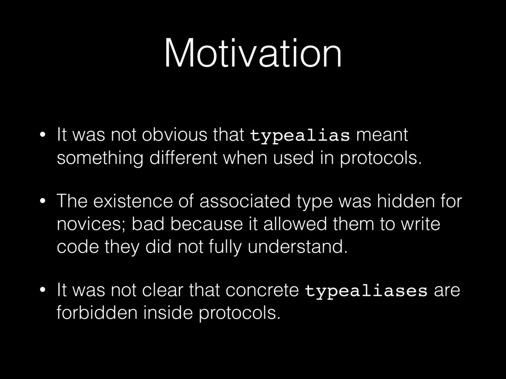 Motivation • It was not obvious that typealias ...