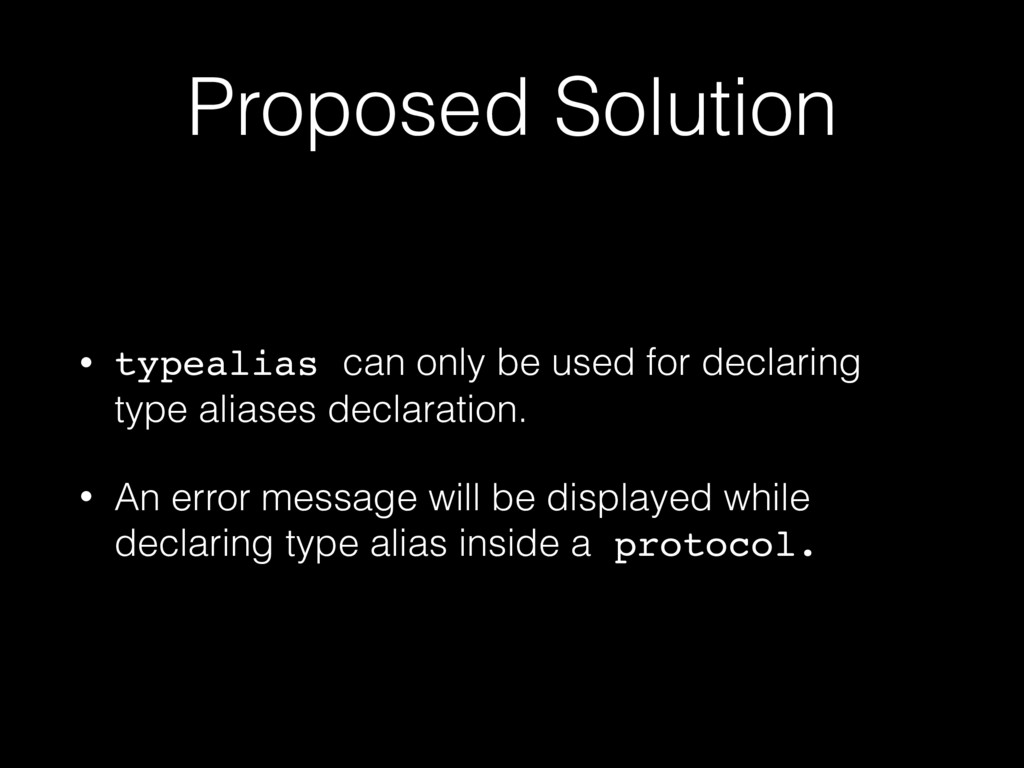Proposed Solution • typealias can only be used ...