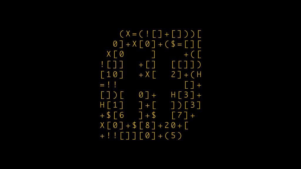 ( X = ( ! [ ] + [ ] ) ) [ 0 ] + X [ 0 ] + ( $ =...